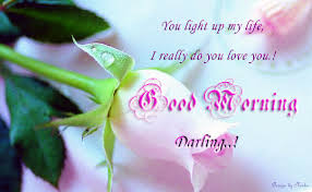 Good Morning Darling Quotes Best Of You Light Up My Life I Really Do Love You Good Morning Darling