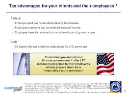 8 tax advantages for your clients and their employees 1 federal employer paid premiums deductible 9 9 group long term care