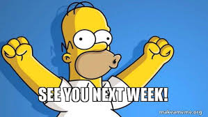 see you next week! - Happy Homer | Make a Meme