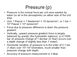 pressure p pressure is the normal force per unit area exerted by water