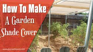 how to make a sun shade cover for vegetable gardens gardening 101