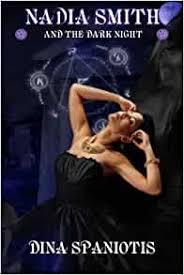 Nadia Smith and the Dark Night (The Nadia Smith Chronicles) (Volume 1):  Spaniotis, Dina: 9781523757008: Amazon.com: Books
