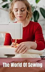 The World Of Sewing - Kindle edition by Mori, Beth. Crafts ...
