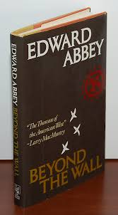 beyond the wall essays from the outside edward abbey first essays from the outside edward abbey