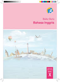 Buku bahasa indonesia guru dan siswa kelas 10 sma ma smk mak edisi revisi 2016. Buku Pegangan Guru Bahasa Inggris Sma Kelas 10 Kurikulum 2013 Edisi R