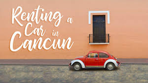5 things you should know before ing a car in cancun getting stamped