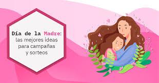 Si bien en tiempos modernos se suele pensar que el día de la madre no es más que una. Dia De La Madre Las Mejores Ideas Para Tus Campanas Y Sorteos