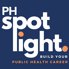 The Public Health SPOTlight Podcast: stories, inspiration, and guidance to build your dream public health career