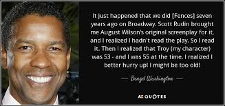 Fences Quotes Amazing Denzel Washington Quote It Just Happened That We Did [Fences] Seven