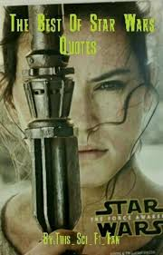 Best Star Wars Quotes Unique The Best Of Star Wars Quotes Jyn Erso Wattpad