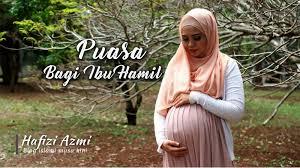 Hukum Puasa Bagi Ibu Hamil dan Menyusui Menurut Islam   Hafizi Azmi