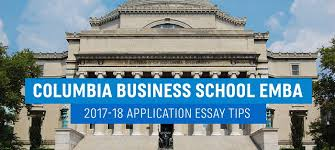 columbia business school emba application essay tips these essay questions focus mostly on the present and future by no accident so don t reflexively portray your professional development as a prelude to