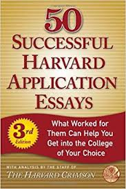 successful harvard application essays what worked for them can 50 successful harvard application essays what worked for them can help you get into the college of your choice