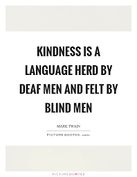 Kindness Is A Language Herd By Deaf Men And Felt By Blind Men Mesmerizing Images About Blind Men Quotes