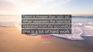 "Talent Quotes Magnificent Stephen King Quote ""Talent Is Cheaper Than Table Salt What"