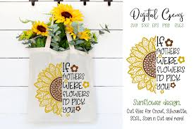 This design really would look cute on a shirt, a hat, a shoe, or even the solid one would look great cut on paper and attached to the front of a card! Sunflower If Mothers Were Flowers Svg Png Eps Dxf 353293 Svgs Design Bundles Sunflower Design Design Bundles Design Crafts