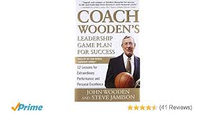 Coach Wooden's Leadership Game Plan For Success Coach Wooden's Leadership Game Plan for Success 100 Lessons for 8