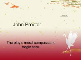 john proctor  the play    s moral compass and tragic hero    ppt downloadjohn proctor  the play    s moral compass and tragic hero