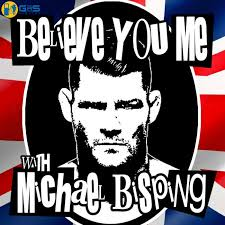 Believe You Me with Michael Bisping