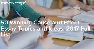 cause effect essay topics top fifty cause and effect essay topics  cause effect essay topics cause effect essay topics ielts