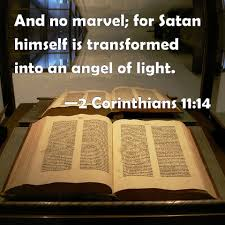 Satan Masquerades As Angel Of Light 2 Corinthians 11 14 And No Marvel For Satan Himself Is