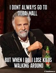 I Dont Always Go To Dubai Mall Dubai Meme   Dubai: Dubai Memes ... via Relatably.com