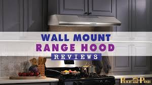 range hood reviews 2016. Contemporary Reviews 10 Best Wall Mount Range Hood 2018 With Reviews 2016 A