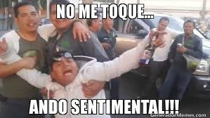 NO ME TOQUE... ANDO SENTIMENTAL!!! | Invitan meme via Relatably.com