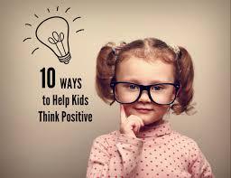 10 Ways To Help Kids Think Positive