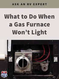 Rv Furnace Will Not Light What To Do When A Gas Furnace Wont Light Van Life Rv