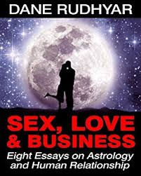 sex love and business eight essays on astrology and human  sex love and business eight essays on astrology and human relationship by rudhyar