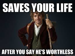 Saves your life after you say he's worthless - Good Guy Bilbo ... via Relatably.com
