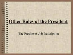 Other Roles Of The President The Presidents Job Description. - Ppt ...