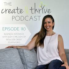 110] Business Intensive with Judy Carlson of Boulder Creek Soapworks    Create & Thrive