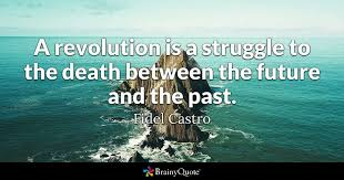 Fidel Castro Quotes 9 Inspiration A Revolution Is A Struggle To The Death Between The Future And The