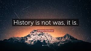 William Faulkner Quote History Is Not Was It Is 12 Wallpapers