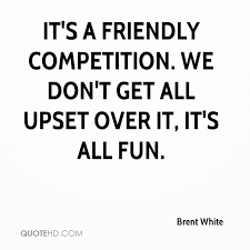 Competition Quotes Classy Brent White Quotes QuoteHD