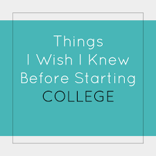 Things I Wish I Knew Before Starting College My Adventures Through