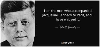 Jackie Kennedy Quotes Impressive John F Kennedy Quote I Am The Man Who Accompanied Jacqueline