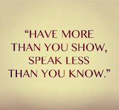 Have More Than You Show Speak Less Than You Know Saying Pictures Interesting You Know What They Say Quotes
