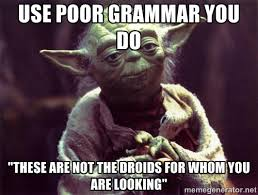 "use poor grammar you do ""These are not the droids for whom you are ... via Relatably.com"