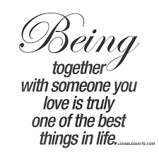 Together Quotes Being together with someone you love is truly one of the best things 99