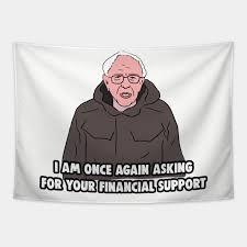 Part of a series on bernie sanders. Bernie Sanders Meme I Am Once Again Asking For Your Financial Support Bernie Sanders Memes Tapestry Teepublic Au
