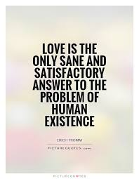 Love Is The Answer Quote Magnificent Love Is The Only Sane And Satisfactory Answer To The Problem Of