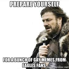 prepare yourself for a bunch of gay memes,from eagles fans ... via Relatably.com