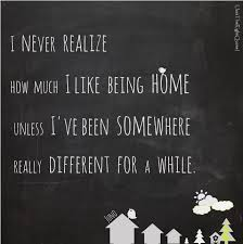 Missing Home Quotes Fascinating I Never Realize How Much I Like Being Home Unless I've Been