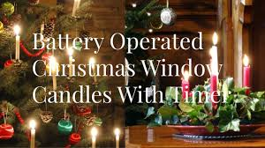 Battery Operated Window Lights Battery Operated Christmas Window Candles With Timer Youtube