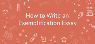 how to write an exemplification essay tips topics examples exemplification essay