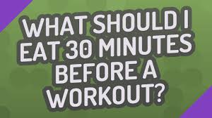 eat 30 minutes before workout