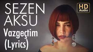 Lyrics: Sezen Aksu – Vazgeçtim